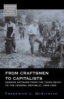 From craftsmen to capitalists : German artisans from the Third Reich to the Federal Republic, 1939-1953 /