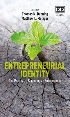 Book cover for Entrepreneurial identity : the process of becoming an entrepreneur / edited by Thomas N. Duening, El Pomar Chair for Business and Entrepreneurship, University of Colorado, Colorado Springs, USA, Matthew L. Metzger, Assistant Professor of Management, University of Colorado, Colorado Springs, USA