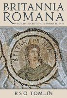 Britannia Romana : Roman inscriptions and Roman Britain /