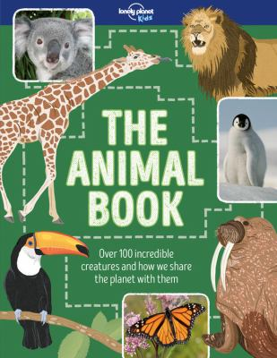 The Animal Book: Over 100 Incredible Creatures and How We Share the Planet with Them by Ruth Martin