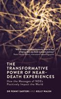 The Transformative Power of Near Death Experiences: How the Messages of NDEs Positively Impact the World