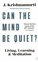 Can the mind be quiet? : living, learning and meditation Author:Krishnamurti, J