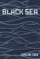 Title: Black Sea : dispatches and recipes, through darkness and light Author:Eden, Caroline
