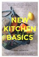 New kitchen basics : 10 essential ingredients, 120 recipes : revolutionise the way you cook, every day /