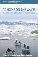 At home on the waves : human habitation of the sea from the mesolithic to today /