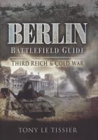 Berlin battlefield guide :Third Reich & Cold War /Tony Le Tissier.