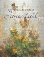 The art & embroidery of Jane Hall : reflections of nature