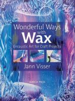 Wonderful ways with wax : encaustic art for craft projects