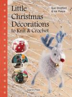Little Christmas Decorations to Knit &amp; Crochet