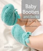 Baby booties and socks : 50 knits for tiny toes