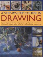 A step-by-step course in drawing : a practical guide to drawing, with projects using soft pencils, conte crayons, charcoal and graphite sticks, show in 175 photographs