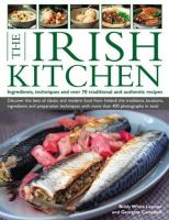 The Irish kitchen : ingredients, techniques and over 70 traditional and authentic recipes