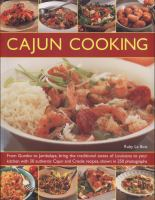 Cajun cooking : from gumbo to jambalaya, bring the traditional tastes of Louisiana to your kitchen with 50 authentic Cajun and Creole recipes, shown in 250 photographs