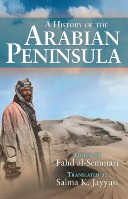 Book cover for A history of the Arabian Peninsula [electronic resource] / edited by Fahd Al-Semmari&#59; translated by Salma K. Jayyusi