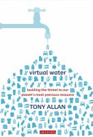 Virtual water : tackling the threat to our planet's most precious resource