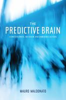The predictive brain : consciousness, decision and embodied action
