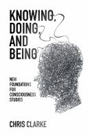 Knowing, doing, and being [electronic resource] : new foundations for consciousness studies