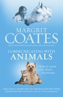 Communicating with animals : how to tune into them intuitively