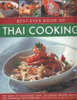 Best-ever book of Thai cooking : the taste of South-East Asia : 125 exotic recipes shown in 250 stunning photographs
