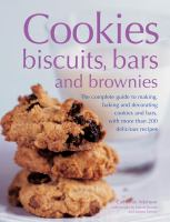 Cookies, biscuits, bars and brownies : the complete guide to making, baking and decorating cookies and bars, with more than 200 delicious recipes