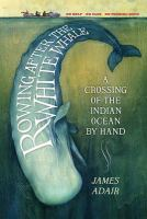 Rowing after the white whale : a crossing of the Indian Ocean by hand