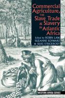 Commercial agriculture, the slave trade & slavery in Atlantic Africa [electronic resource]
