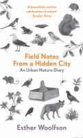 Field notes from a hidden city : an urban nature diary