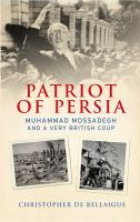 Patriot of Persia :Muhammad Mossadegh and a very British coup /Christopher de Bellaigue.