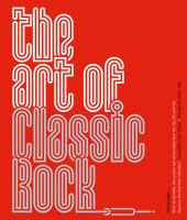 The art of classic rock : [rock memorabilia, tour posters and merchandise from the 70s, 80s and 90s]