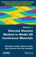 Discrete element model and simulation of continuous materials behavior set. Volume 1, Discrete element method to model 3D continuous materials [electronic resource]