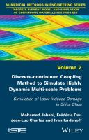 Discrete-continuum coupling method to simulate highly dynamic multi-scale problems. Volume 2 [electronic resource] : simulation of laser-induced damage in silica glass