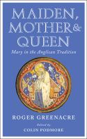 Maiden, mother and queen : Mary in the Anglican tradition
