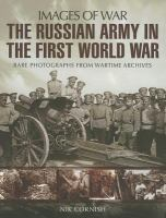 The Russian army in the First World War : rare photographs from wartime archives