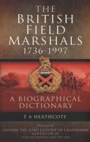 The British field marshals, 1736-1997 : a biographical dictionary