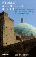 Islamic architecture in Iran : poststructural theory and the architectural history of Iranian Mosques