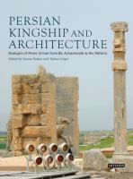 Persian kingship and architecture : strategies of power in Iran from the Achaemenids to the Pahlavis