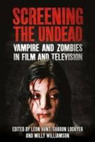 Screening the undead : vampires and zombies in film and television