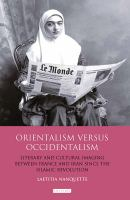 Orientalism versus occidentalism : literary and cultural imaging between France and Iran since the Islamic revolution