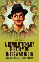 A revolutionary history of interwar India : violence, image, voice and text