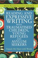 Reading and expressive writing with traumatised children, young refugees and asylum seekers : unpack my heart with words