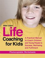 Life coaching for kids : a practical manual to coach children and young people to success, well-being and fulfillment