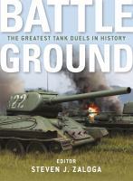 Battle ground :the greatest tank duels in history /editor, Steven J. Zaloga.