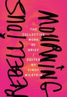 Rebellious Mourning: The Collective Work of Grief