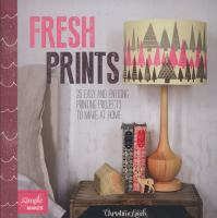 Fresh prints : 20 easy and enticing printing projects to make at home