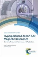 Hyperpolarized xenon-129 magnetic resonance [electronic resource] : concepts, production, techniques, and applications