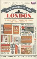 The secret history of our streets :London : a social history through the houses and streets we live in /Joesph Bullman, Neil Hegarty & Brian Hill.