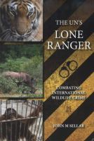 The UN's lone ranger : combating International wildlife crime