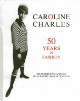 Caroline Charles : 50 years in fashion, the diaries & scrapbooks, of a leading London designer