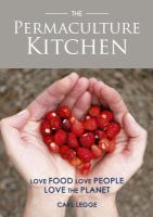 The permaculture kitchen : cooking with seasonal, foraged, home-grown, local & free range produce