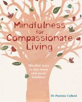 Mindfulness for compassionate living : mindful ways to less stress and more kindness